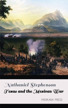 Stephenson Nathaniel - Texas and the Mexican War [eKönyv: epub, mobi]