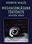 Hornyik Miklós - MEGHASONULÁSUNK TÖRTÉNETE - DÉLVIDÉKI KÖNYV