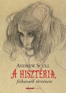 SCULL, ANDREW - A hisztéria felkavaró története