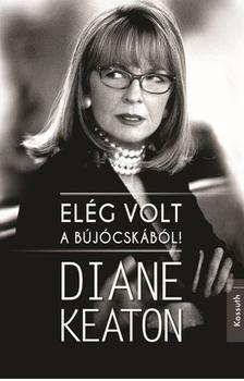 Diane Keaton - ELÉG VOLT A BÚJÓCSKÁBÓL