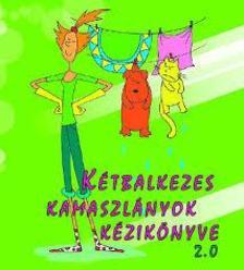Karakó Judit - Sz. Kuncze Magdolna - Kétbalkezes kamaszlányok kézikönyve 2.0