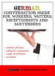 House My Ebook Publishing - German Conversation Guide for Workers, Waiters, Receptionists and Bartenders [eKönyv: epub, mobi]