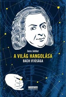 Jens Johler - A világ hangolása - Bach ifjúsága [eKönyv: pdf, epub, mobi]