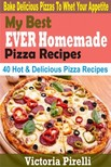 Pirelli Victoria - My Best Ever Homemade Pizza Recipes - Bake Delicious Pizzas To Whet Your Appetite [eKönyv: epub,  mobi]