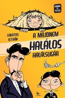 Lakatos István - A MAJDNEM HALÁLOS HALÁLSUGÁR