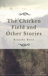 Rose Brandy - The Chicken Field and Other Stories [eKönyv: epub,  mobi]