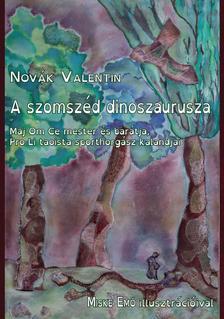 Novák Valentin - A szomszéd dinoszaurusza. Maj Om Ce mester és barátja, Pro Lí taoista sporthorgász kalandjai