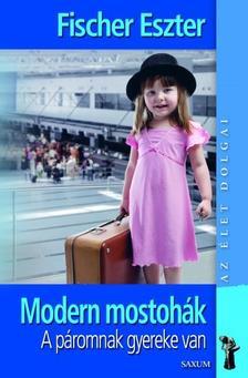 Fischer Eszter - Modern mostohák-A páromnak gyereke van (Bővített kiadás)
