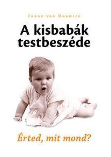 MARWIJK, FRANK VAN  - A kisbabák testbeszéde - Érted, mit mond?