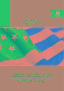 szerk. Magyarics Tamás - Amerikai konzervatív gondolkodók