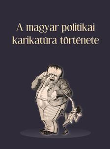 Tamás Ágnes-Vajda László - A magyar politikai karikatúra története