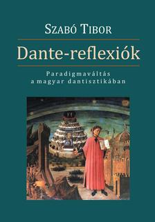 Szabó Tibor - Dante reflexiók. Paradigmaváltás a magyar dantisztikában