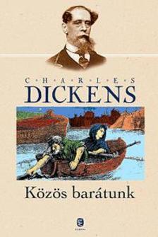 Charles Dickens - Közös barátunk
