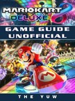 Yuw The - Mario Kart 8 Deluxe Game Guide Unofficial [eKönyv: epub,  mobi]