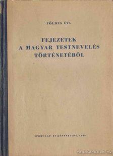 FÖLDES ÉVA - Fejezetek a magyar testnevelés történetéből I. [antikvár]