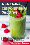 Northwood Vivian - NutriBullet Green Smoothies - 85 Healthy Smoothies for Rapid Weight Loss,  Fat Burning and Body Metabolism [eKönyv: epub,  mobi]