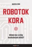 FORD, MARTIN - Robotok kora - Milyen lesz a világ munkahelyek nélkül? [eKönyv: epub,  mobi]