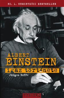 Jürgen Neffe - Albert Einstein igaz története