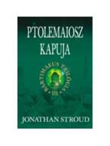 Jonathan Stroud - PTOLEMAIOSZ KAPUJA - BARTIMAEUS TRILÓGIA III.
