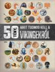 - 50 tény, amit tudnod kell a vikingekről