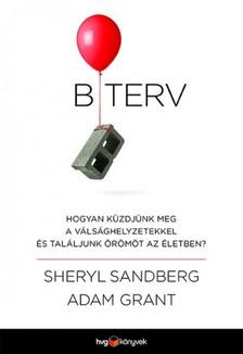 Sheryl Sandberg Adam Grant, - B terv - Hogyan küzdjünk meg a válsághelyzetekkel és találjunk örömöt az életben? [eKönyv: epub, mobi]