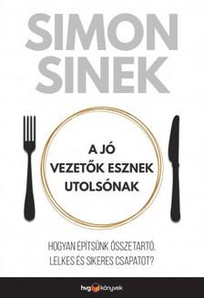 Simon Sinek - A jó vezetők esznek utolsónak - Hogyan építsünk összetartó, lelkes és sikeres csapatot? [eKönyv: epub, mobi]