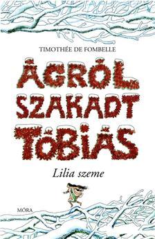 Timothée de Fombelle - ÁGRÓLSZAKADT TÓBIÁS - LILIA SZEME - KEMÉNY BORÍTÓS