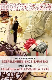 Sara Orwig Michelle Celmer, - Tiffany 303-304. kötet (Szerelemben nincs barátság, Fagyöngy alatt szabad a csók) [eKönyv: epub, mobi]