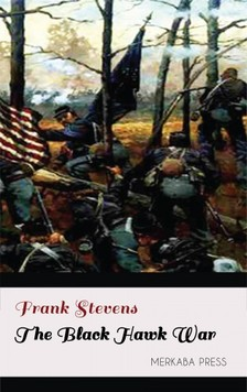 Stevens Frank - The Black Hawk War [eKönyv: epub, mobi]