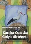 Lea Erdős Berkes - Kacska Csacska Gólya története [eKönyv: epub, mobi]<!--span style='font-size:10px;'>(G)</span-->