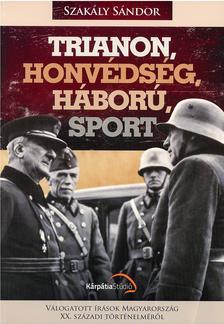 Szakály Sándor - Trianon, Honvédség, Háború, Sport
