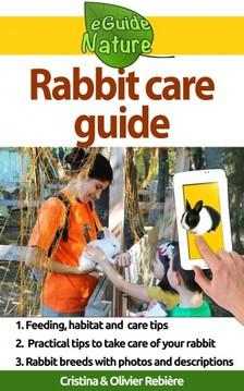 Olivier Rebiere Cristina Rebiere, - Rabbit care guide - Small digital guide to take care of your pet [eKönyv: epub, mobi]