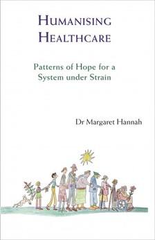 Hannah Margaret - Humanising Healthcare - Patterns of Hope for a System Under Strain [eKönyv: epub, mobi]