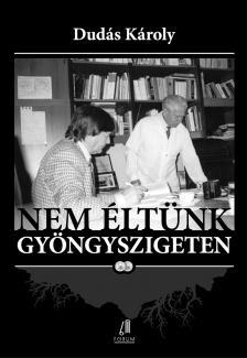 Dudás Károly - NEM ÉLTÜNK GYÖNGYSZIGETEN II.