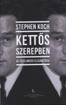 KOCH, STEPHEN - Stephen Koch: Kettős szerepben