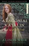 Alison Weir - Aragóniai Katalin - Az igazi királynő (Hat Tudor királynő 1.) [eKönyv: epub, mobi]<!--span style='font-size:10px;'>(G)</span-->