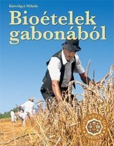 KÚTVÖLGYI MIHÁLY - Bioételek gabonából - Néprajzi szakácskönyv #