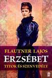 Flautner Lajos - Erzsébet,  titok és szenvedély