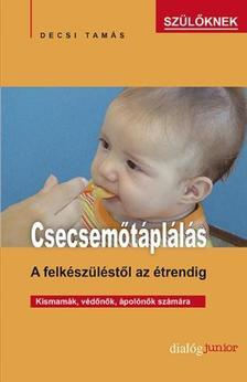 Decsi Tamás - Csecsemőtáplálás - A felkészüléstől az étrendig