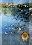 Eötvös Károly - Utazás a Balaton körül [eKönyv: epub, mobi]<!--span style='font-size:10px;'>(G)</span-->