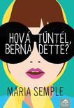 Maria Semple - Hová tűntél,  Bernadette? - kemény borítós