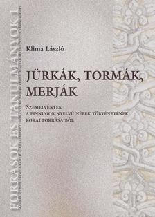 Klima László - Jürkák, tormák, merják - Szemelvények a finnugor nyelvű népek történetének korai forrásaiból