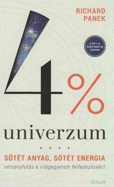 Richard Panek - 4% univerzum - Sötét anyag, sötét energia - versenyfutás a világegyetem felfedezéséért