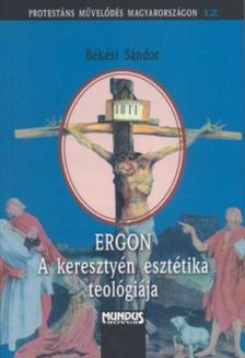Békési Sándor - ERGON - A KERESZTYÉN ESZTÉTIKA TEOLÓGIÁJA