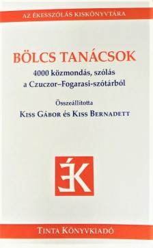 Kiss Gábor - Kiss Bernadett szerk. - Bölcs tanácsok - 4000 közmondás, szólás a Czuczor-Fogarasi-szótárból