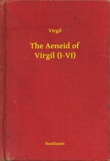 Virgil - The Aeneid of Virgil (I-VI) [eKönyv: epub, mobi]