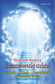 Horváth Andrea - A mennyország szeletei: Tabuk - Hitek - Szerelmek - A másság arcai