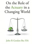 GORDON, JOHN - On the Role of the Actuary in a Changing World [eKönyv: epub, mobi]