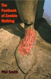 Smith Phil - The Footbook of Zombie Walking - How to be more than a survivor in an apocalypse [eKönyv: epub, mobi]
