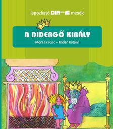 MÓRA FERENC - KÁDÁR KATALIN - A didergő király